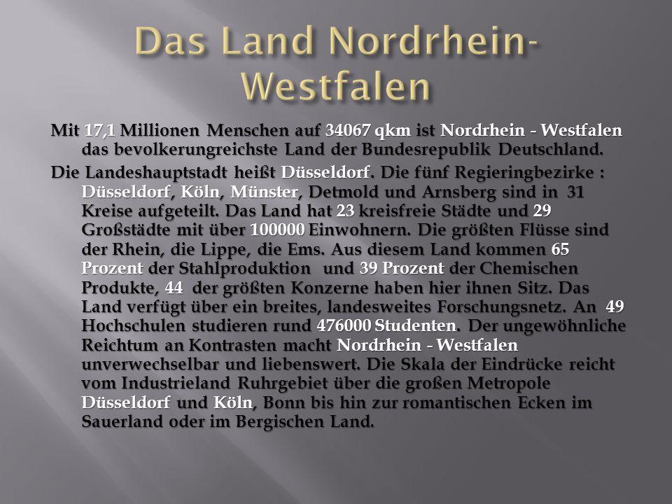 Mit 17,1 Millionen Menschen auf 34067 qkm ist Nordrhein - Westfalen das bevolkerungreichste Land der Bundesrepublik Deutschland.