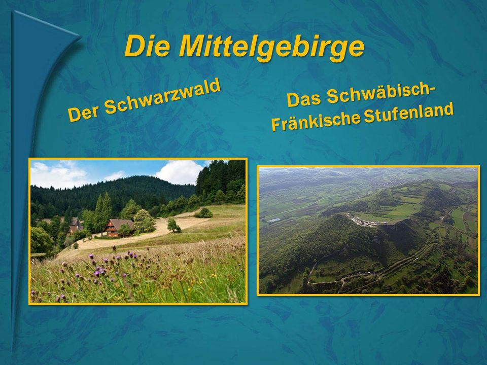 Die Mittelgebirge Der Schwarzwald Der Schwarzwald Das Schw äbisch- Fränkische Stufenland