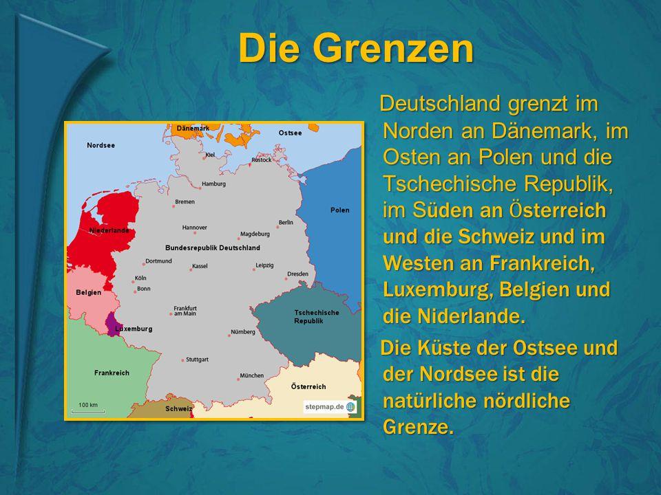 Die Grenzen Deutschland grenzt im Norden an Dänemark, im Osten an Polen und die Tschechische Republik, im S üden an Ӧ sterreich und die Schweiz und im