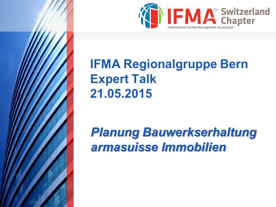 IFMA Regionalgruppe Bern Expert Talk 21.05.2015 Planung Bauwerkserhaltung armasuisse Immobilien