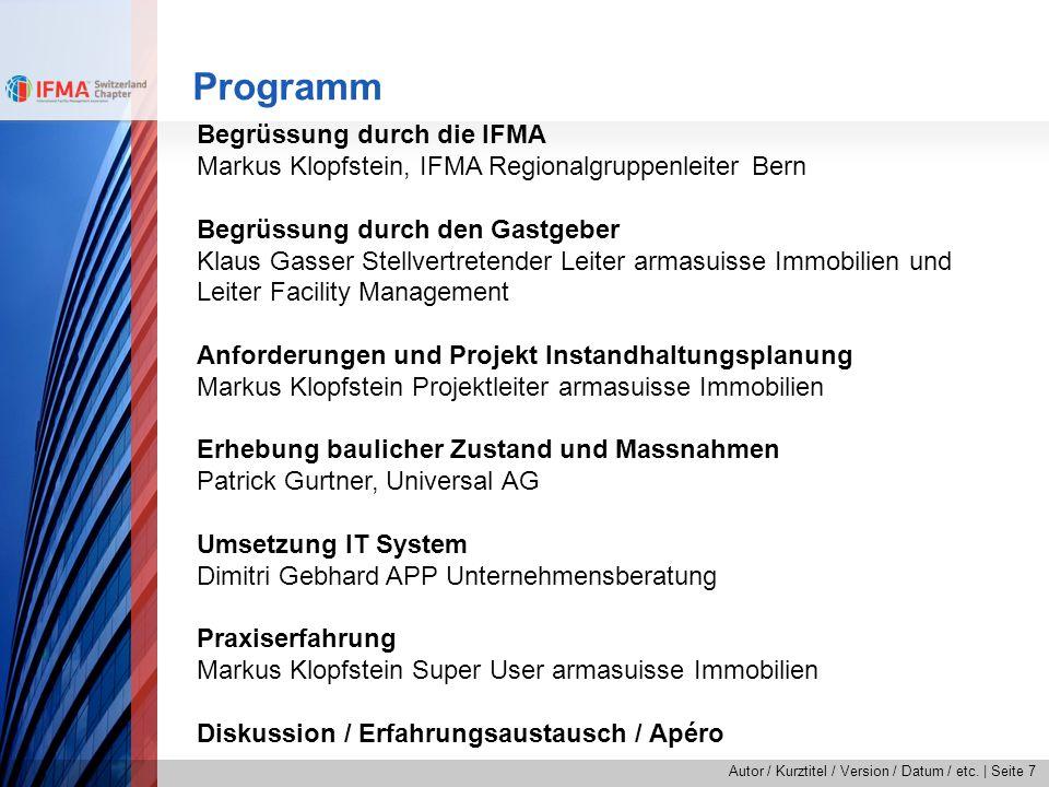 Autor / Kurztitel / Version / Datum / etc.   Seite 7 Programm Begrüssung durch die IFMA Markus Klopfstein, IFMA Regionalgruppenleiter Bern Begrüssung