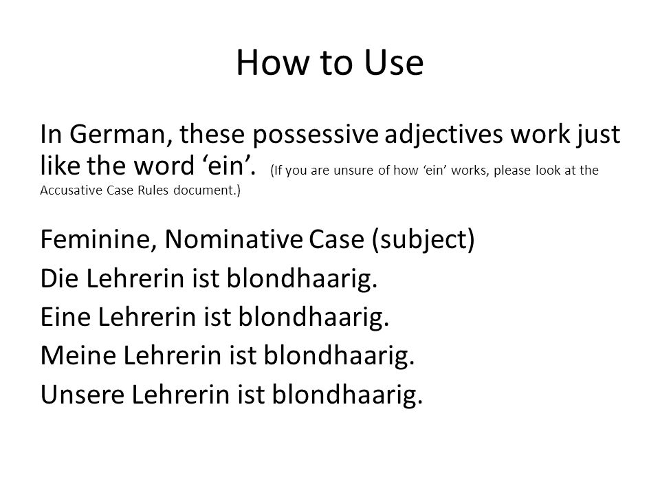How to Use In German, these possessive adjectives work just like the word 'ein'.