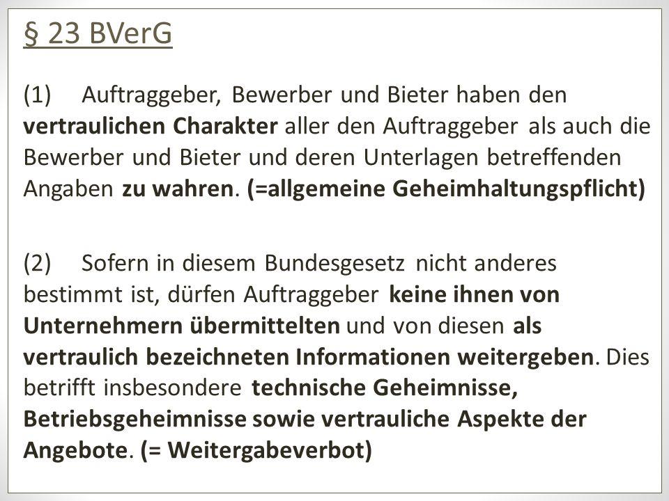 § 23 BVerG (1) Auftraggeber, Bewerber und Bieter haben den vertraulichen Charakter aller den Auftraggeber als auch die Bewerber und Bieter und deren Unterlagen betreffenden Angaben zu wahren.