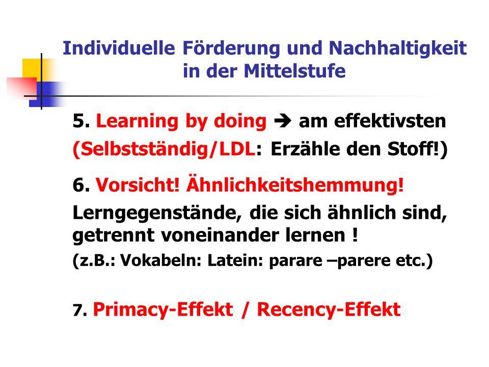 Individuelle Förderung und Nachhaltigkeit in der Mittelstufe 5. Learning by doing  am effektivsten (Selbstständig/LDL: Erzähle den Stoff!) 6. Vorsich