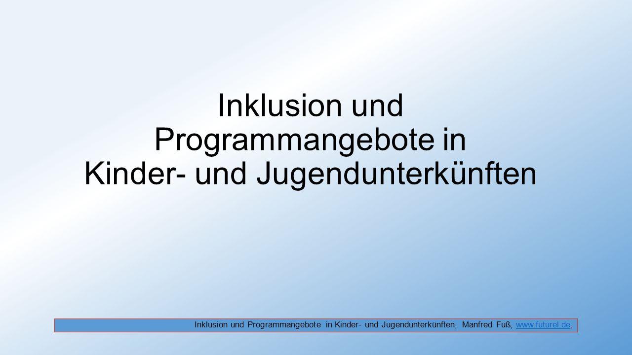 Inklusion und Programmangebote in Kinder- und Jugendunterkünften Inklusion und Programmangebote in Kinder- und Jugendunterkünften, Manfred Fuß, www.fu