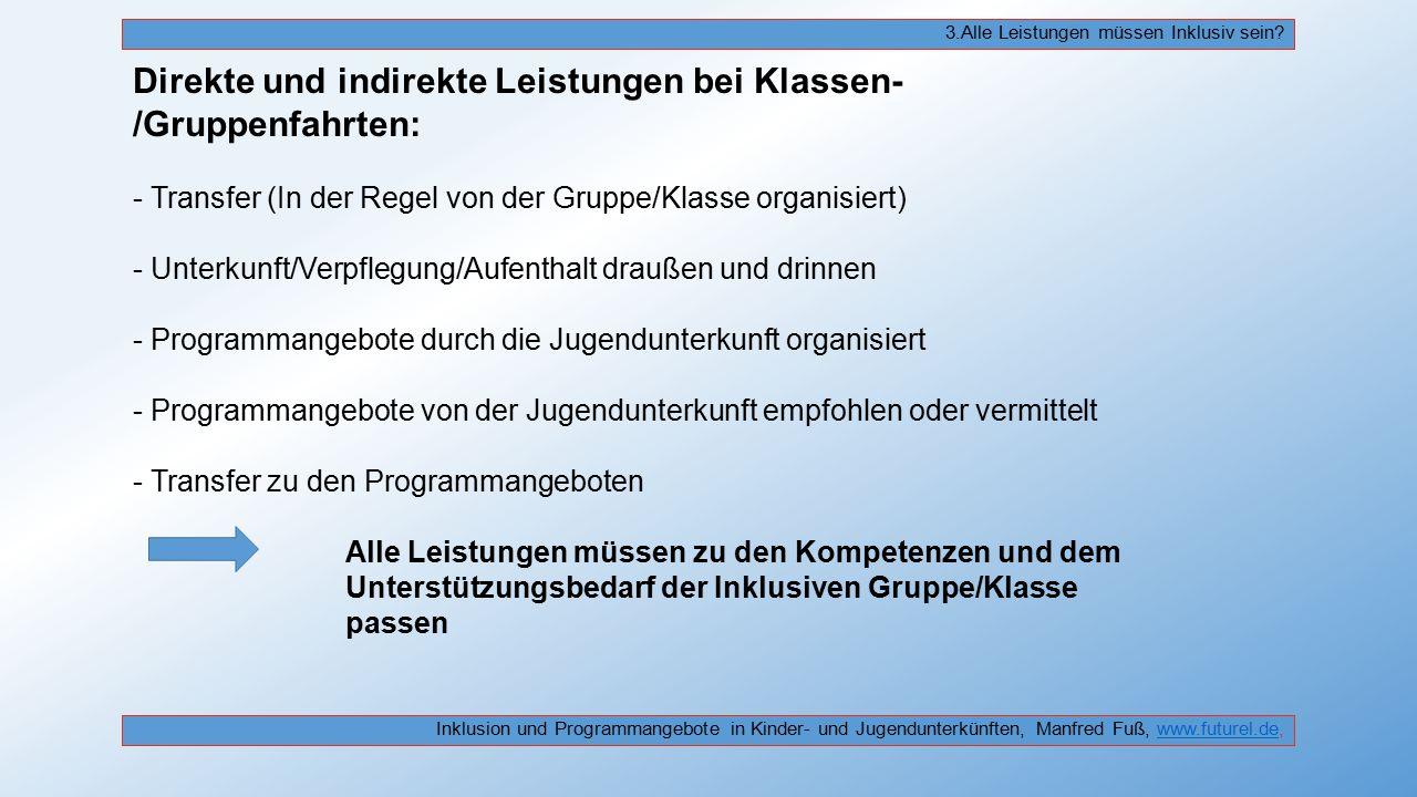 Direkte und indirekte Leistungen bei Klassen- /Gruppenfahrten: - Transfer (In der Regel von der Gruppe/Klasse organisiert) - Unterkunft/Verpflegung/Au