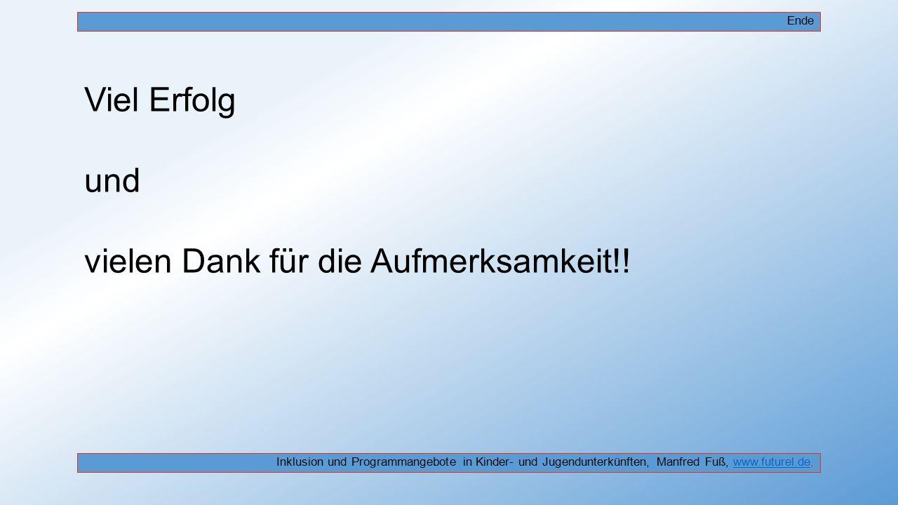 Viel Erfolg und vielen Dank für die Aufmerksamkeit!! Inklusion und Programmangebote in Kinder- und Jugendunterkünften, Manfred Fuß, www.futurel.de,www