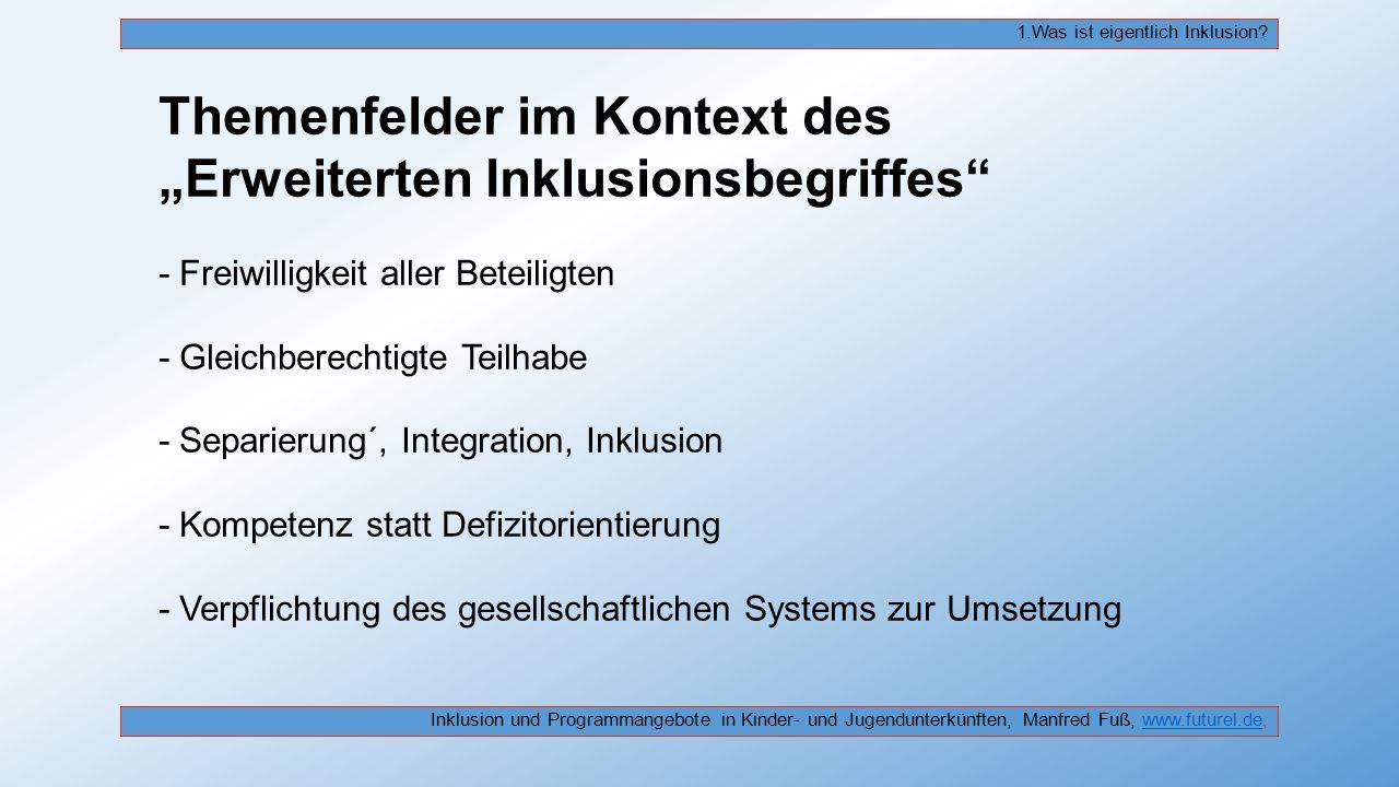 """Themenfelder im Kontext des """"Erweiterten Inklusionsbegriffes"""" - Freiwilligkeit aller Beteiligten - Gleichberechtigte Teilhabe - Separierung´, Integrat"""