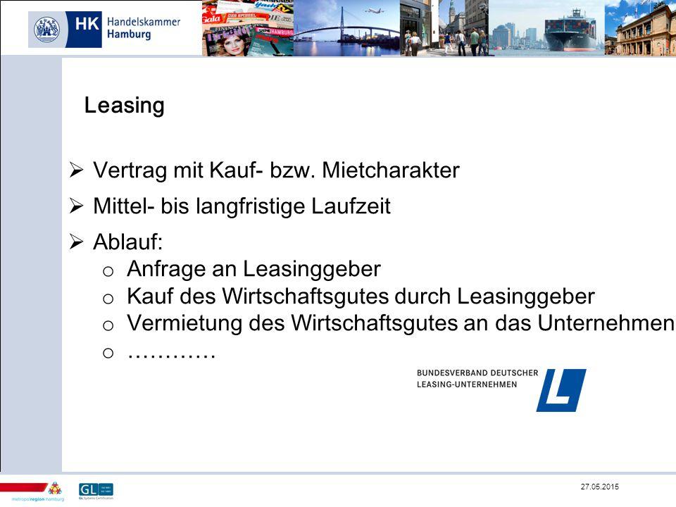 Leasing  Vertrag mit Kauf- bzw. Mietcharakter  Mittel- bis langfristige Laufzeit  Ablauf: o Anfrage an Leasinggeber o Kauf des Wirtschaftsgutes dur