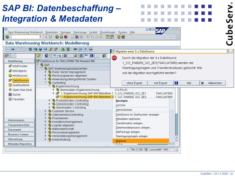 CubeServ / 24.11.2006 / 28 SAP BI: Datenbeschaffung – Integration & Metadaten
