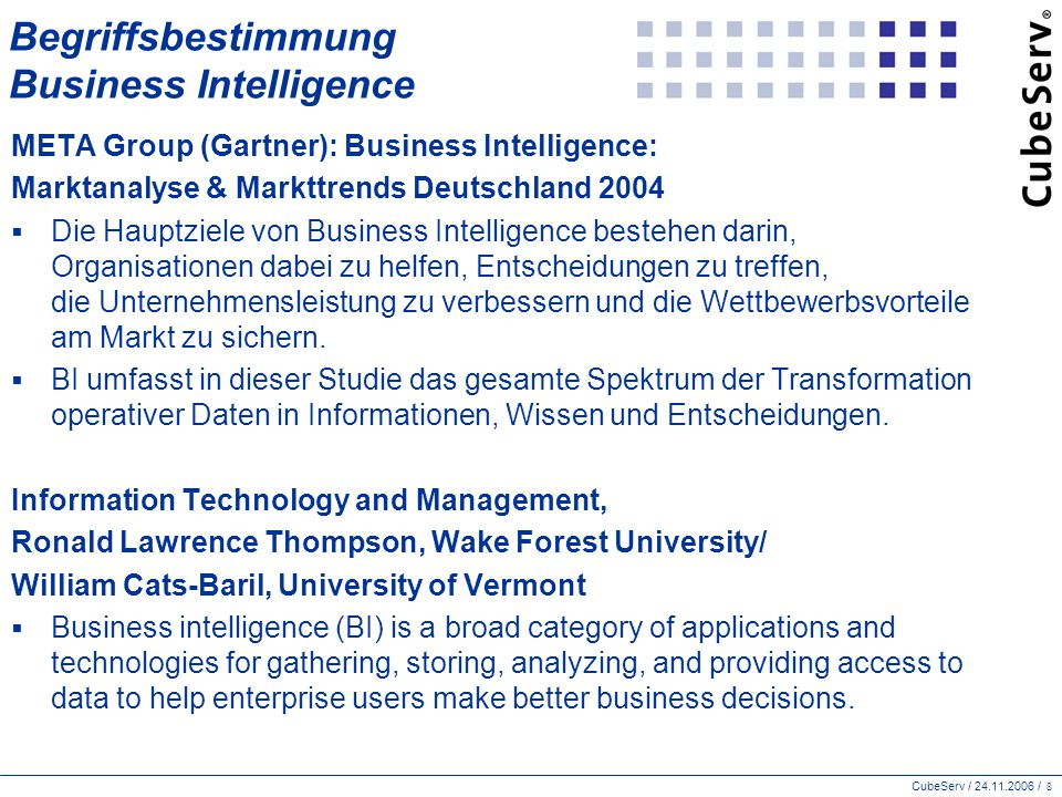 CubeServ / 24.11.2006 / 8 Begriffsbestimmung Business Intelligence META Group (Gartner): Business Intelligence: Marktanalyse & Markttrends Deutschland