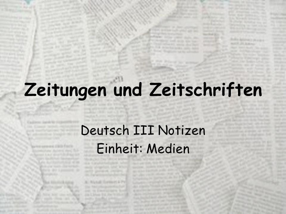 Zeitungen und Zeitschriften Deutsch III Notizen Einheit: Medien