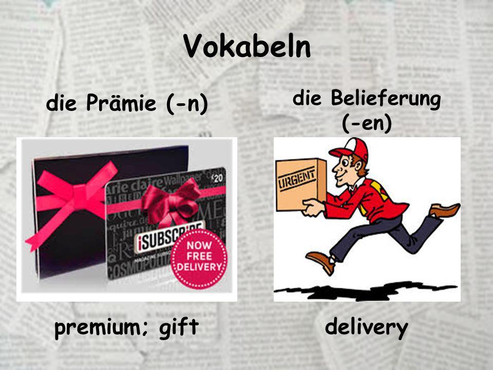 Vokabeln die Prämie (-n) die Belieferung (-en) premium; giftdelivery