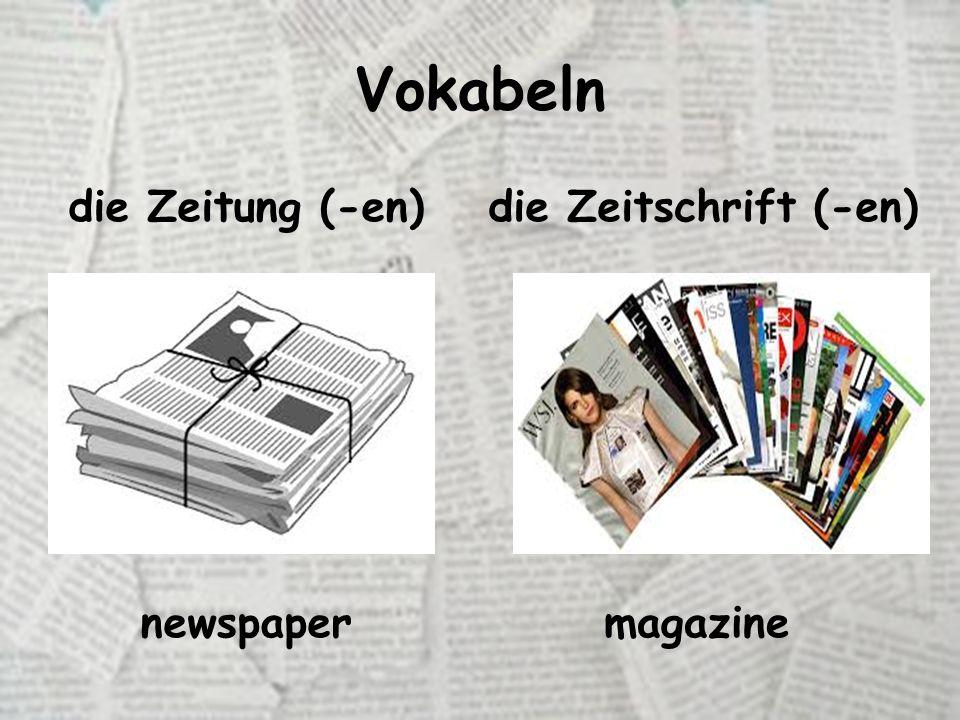 Vokabeln die Zeitung (-en)die Zeitschrift (-en) newspapermagazine