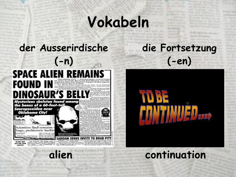 Vokabeln der Ausserirdische (-n) die Fortsetzung (-en) aliencontinuation