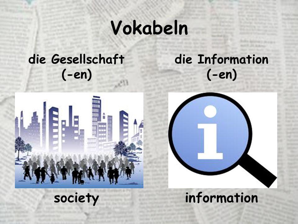 Vokabeln die Gesellschaft (-en) die Information (-en) societyinformation