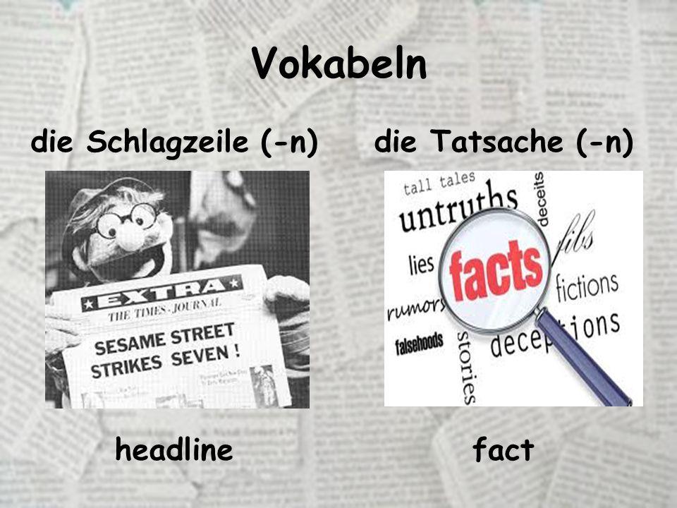 Vokabeln die Schlagzeile (-n)die Tatsache (-n) headlinefact