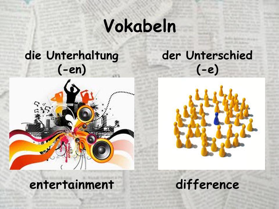 Vokabeln die Unterhaltung (-en) der Unterschied (-e) entertainmentdifference
