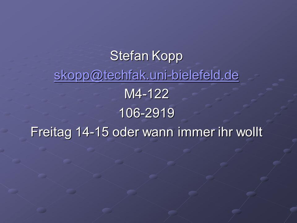 Stefan Kopp skopp@techfak.uni-bielefeld.de M4-122106-2919 Freitag 14-15 oder wann immer ihr wollt