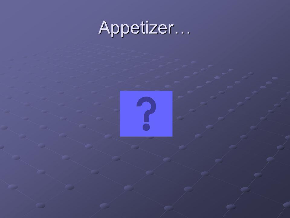 Appetizer…