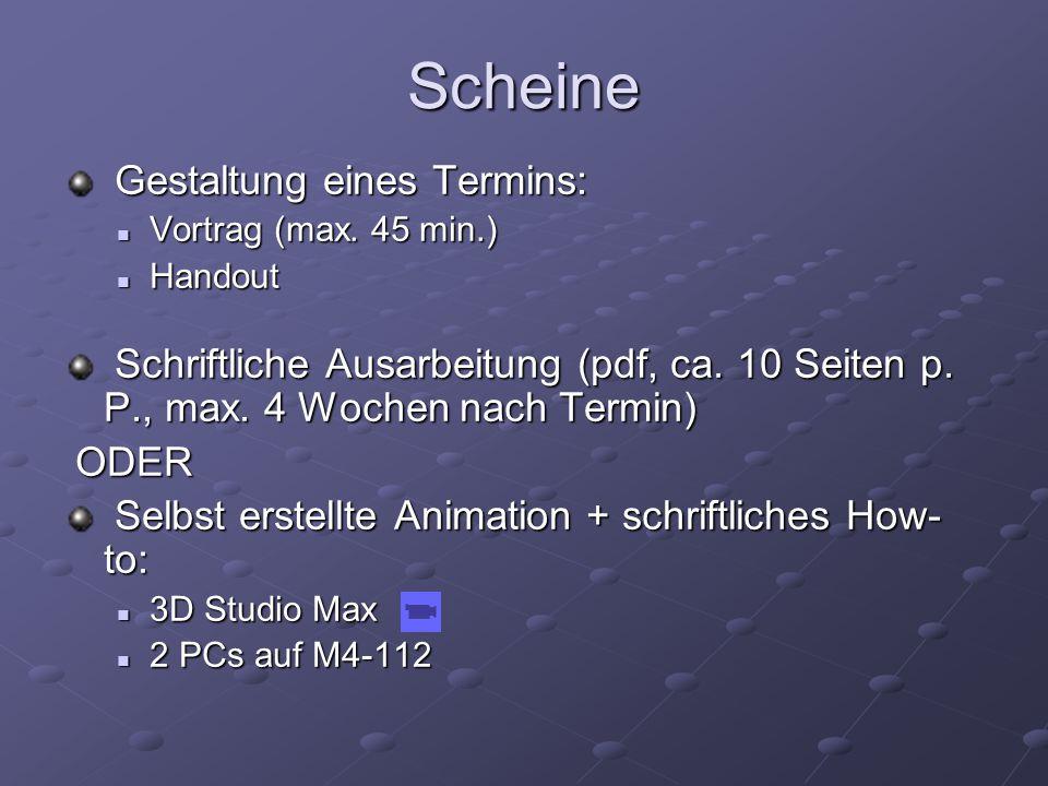 Scheine Gestaltung eines Termins: Gestaltung eines Termins: Vortrag (max. 45 min.) Vortrag (max. 45 min.) Handout Handout Schriftliche Ausarbeitung (p