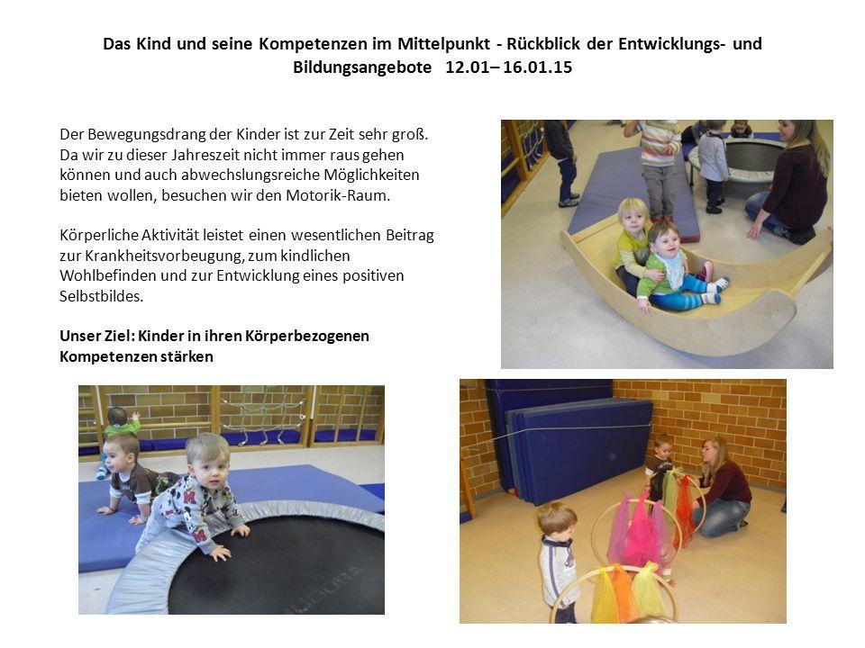 Das Kind und seine Kompetenzen im Mittelpunkt - Rückblick der Entwicklungs- und Bildungsangebote 12.01– 16.01.15 Der Bewegungsdrang der Kinder ist zur Zeit sehr groß.