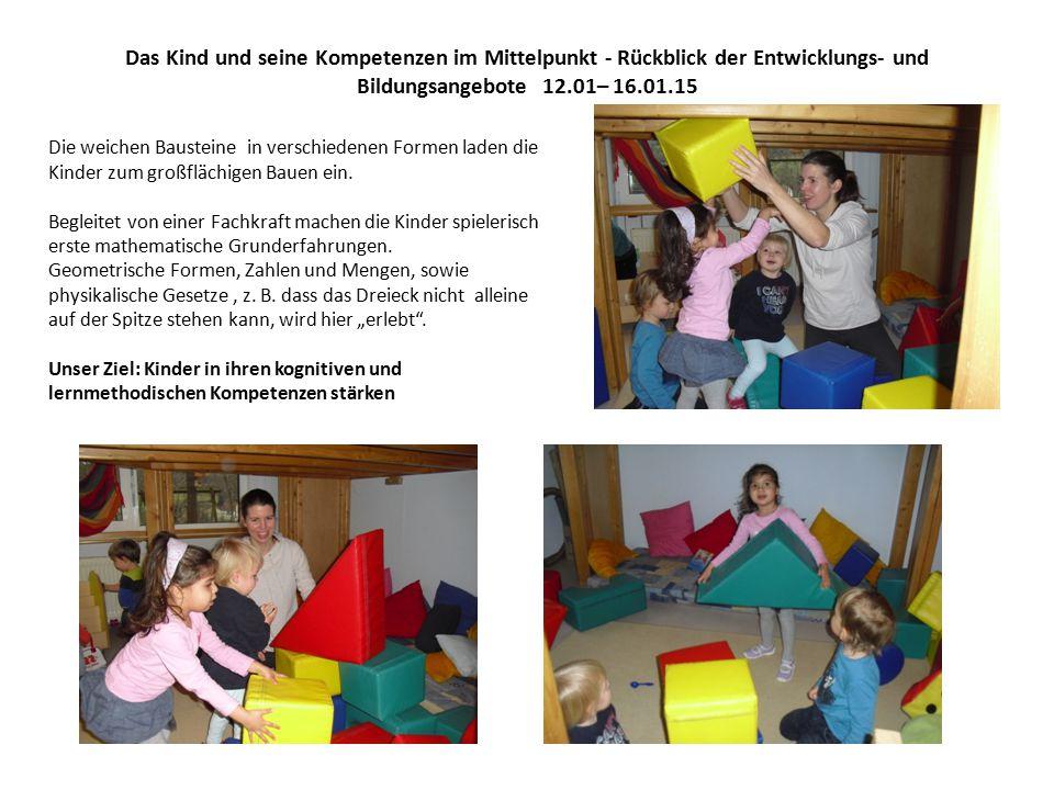 Das Kind und seine Kompetenzen im Mittelpunkt - Rückblick der Entwicklungs- und Bildungsangebote 12.01– 16.01.15 Die weichen Bausteine in verschiedenen Formen laden die Kinder zum großflächigen Bauen ein.