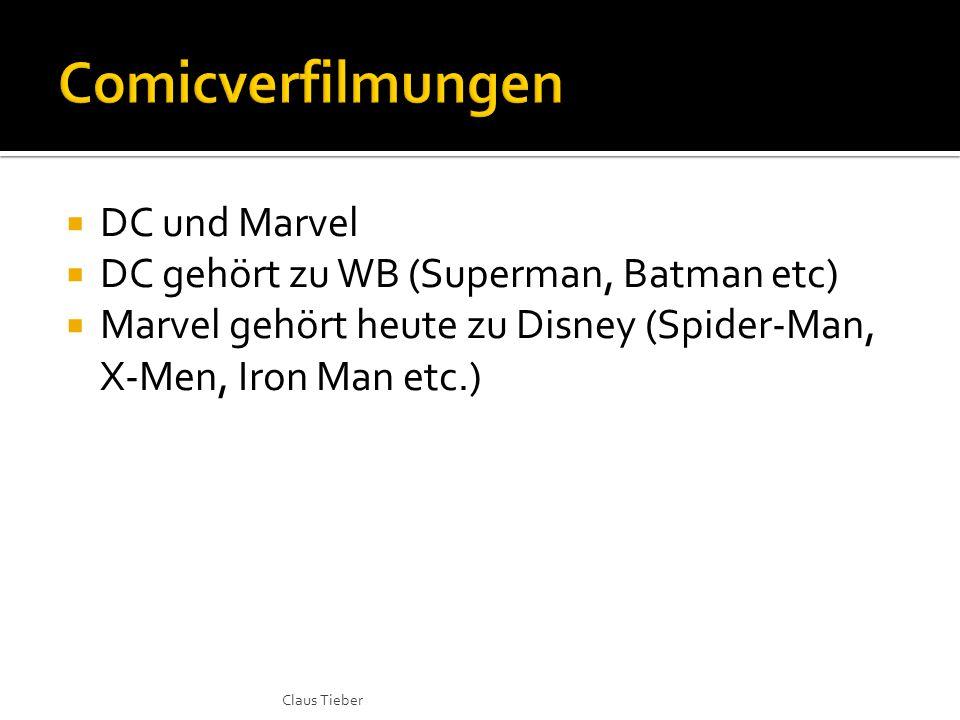  DC und Marvel  DC gehört zu WB (Superman, Batman etc)  Marvel gehört heute zu Disney (Spider-Man, X-Men, Iron Man etc.) Claus Tieber
