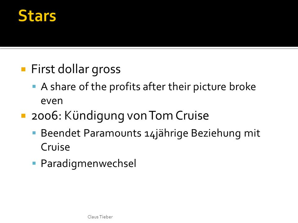  First dollar gross  A share of the profits after their picture broke even  2006: Kündigung von Tom Cruise  Beendet Paramounts 14jährige Beziehung