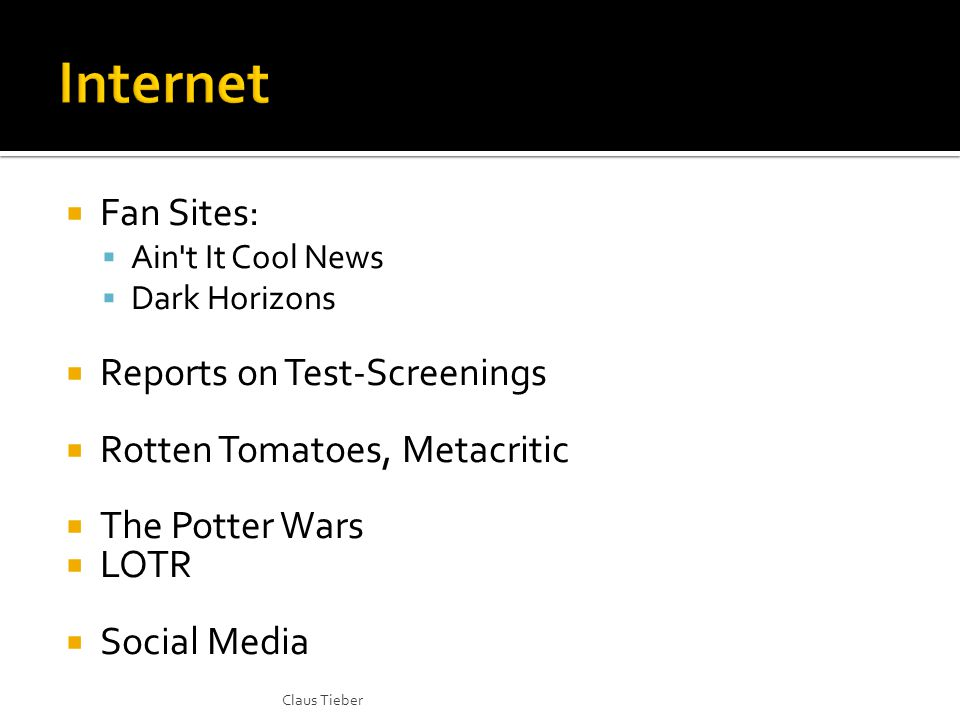  Fan Sites:  Ain t It Cool News  Dark Horizons  Reports on Test-Screenings  Rotten Tomatoes, Metacritic  The Potter Wars  LOTR  Social Media Claus Tieber