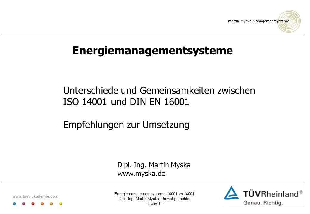 martin Myska Managementsysteme www.tuev-akademie.com Energiemanagementsysteme 16001 vs 14001 Dipl.-Ing. Martin Myska, Umweltgutachter - Folie 1 - Unte