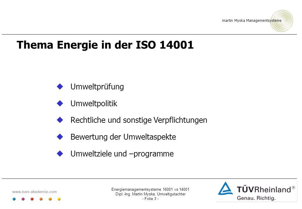 martin Myska Managementsysteme www.tuev-akademie.com Energiemanagementsysteme 16001 vs 14001 Dipl.-Ing. Martin Myska, Umweltgutachter - Folie 3 - Them