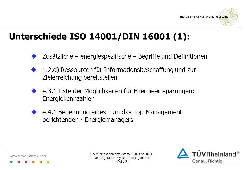 martin Myska Managementsysteme www.tuev-akademie.com Energiemanagementsysteme 16001 vs 14001 Dipl.-Ing. Martin Myska, Umweltgutachter - Folie 5 - Unte