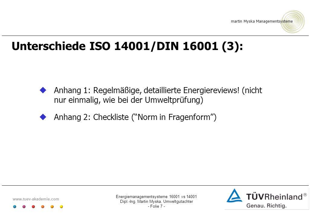 martin Myska Managementsysteme www.tuev-akademie.com Energiemanagementsysteme 16001 vs 14001 Dipl.-Ing. Martin Myska, Umweltgutachter - Folie 7 - Unte