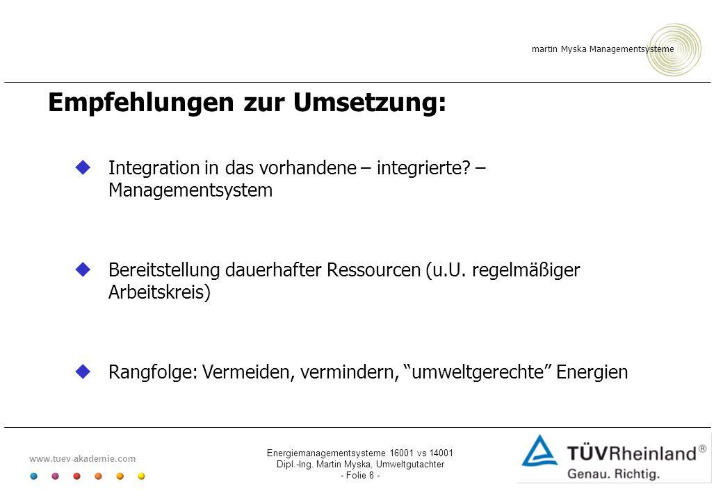 martin Myska Managementsysteme www.tuev-akademie.com Energiemanagementsysteme 16001 vs 14001 Dipl.-Ing. Martin Myska, Umweltgutachter - Folie 8 - Empf