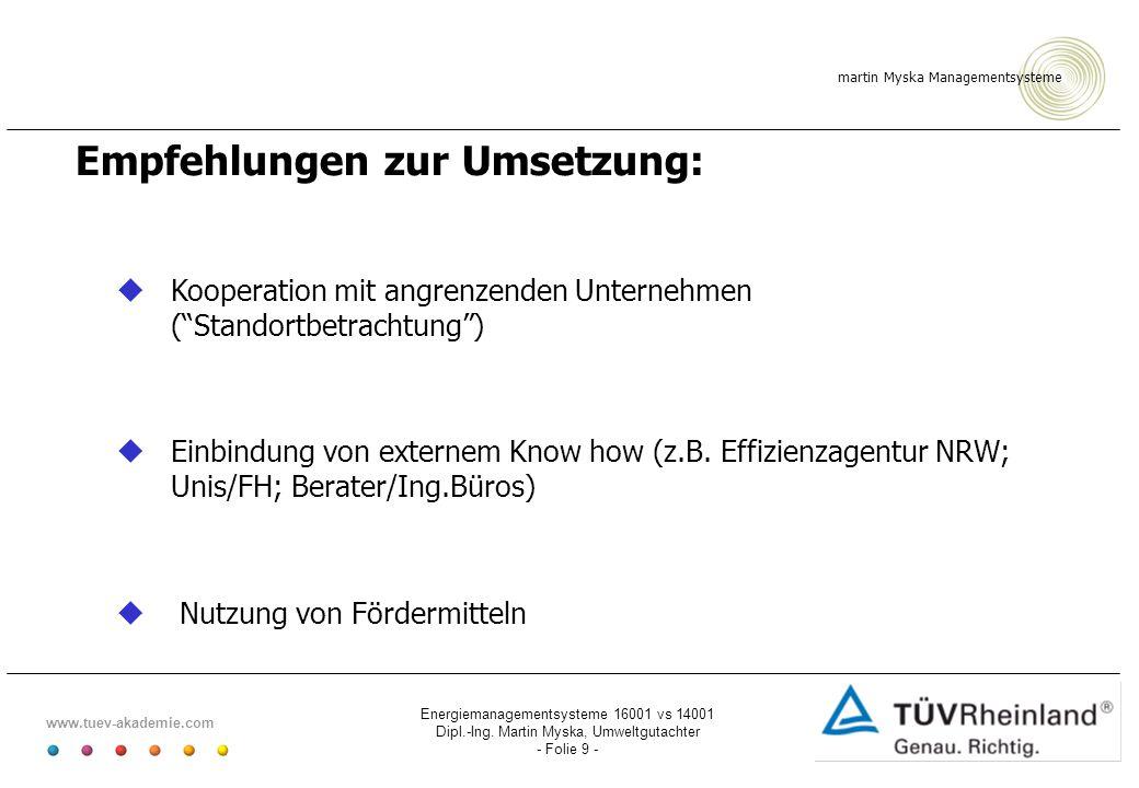 martin Myska Managementsysteme www.tuev-akademie.com Energiemanagementsysteme 16001 vs 14001 Dipl.-Ing. Martin Myska, Umweltgutachter - Folie 9 - Empf