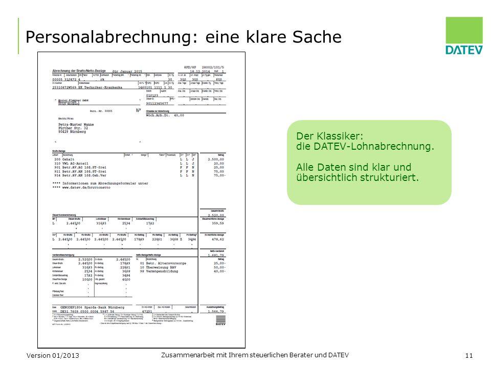 Zusammenarbeit mit Ihrem steuerlichen Berater und DATEV 11 Personalabrechnung: eine klare Sache Der Klassiker: die DATEV-Lohnabrechnung. Alle Daten si