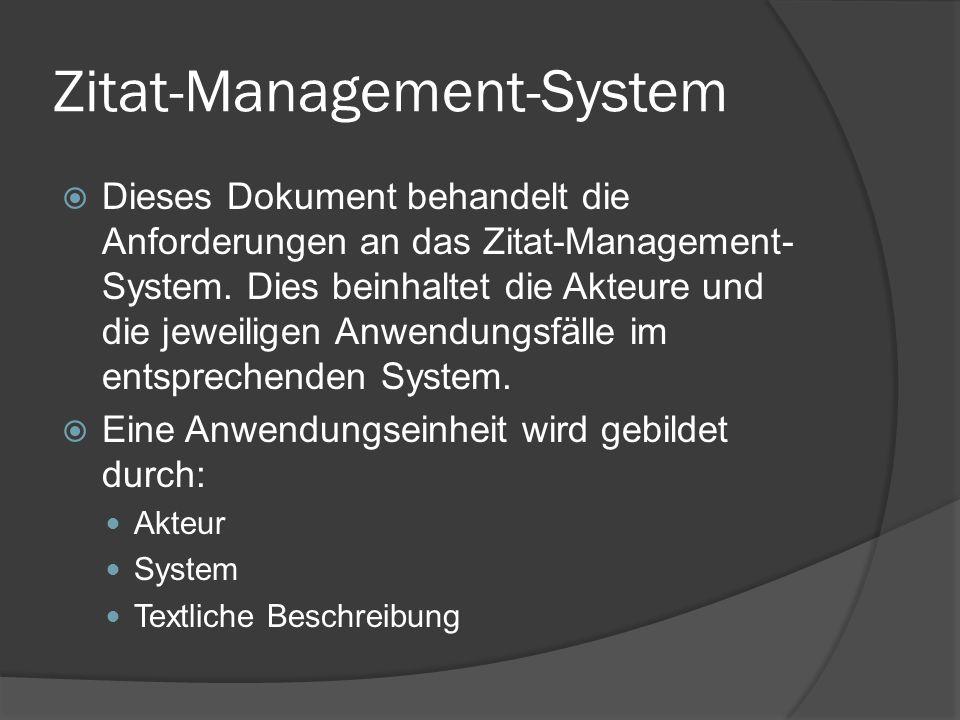 Zitat-Management-System  Dieses Dokument behandelt die Anforderungen an das Zitat-Management- System. Dies beinhaltet die Akteure und die jeweiligen