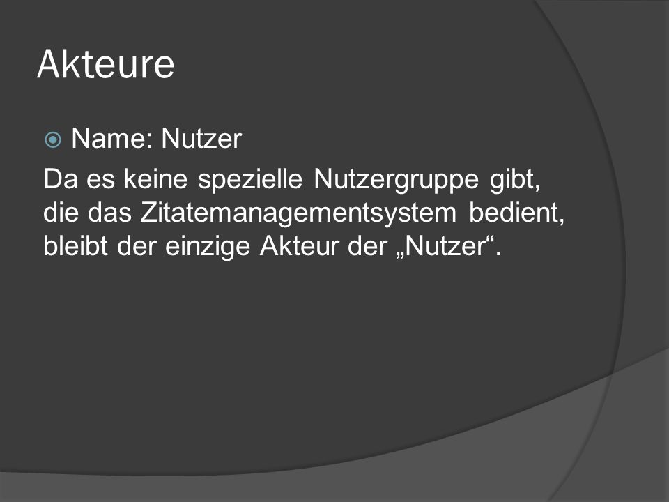 """ Name: Nutzer Da es keine spezielle Nutzergruppe gibt, die das Zitatemanagementsystem bedient, bleibt der einzige Akteur der """"Nutzer""""."""