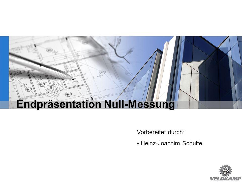 Endpräsentation Null-Messung Vorbereitet durch: Heinz-Joachim Schulte