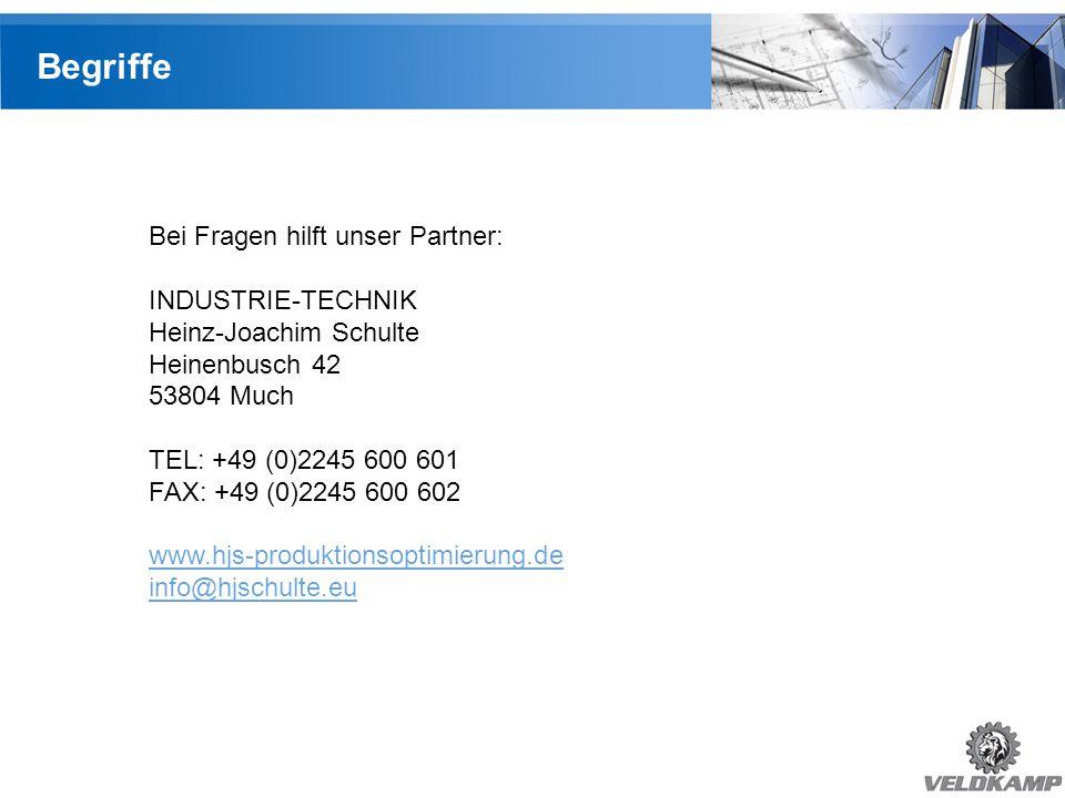 Inhaltsverzeichnis Begriffe Bei Fragen hilft unser Partner: INDUSTRIE-TECHNIK Heinz-Joachim Schulte Heinenbusch 42 53804 Much TEL: +49 (0)2245 600 601