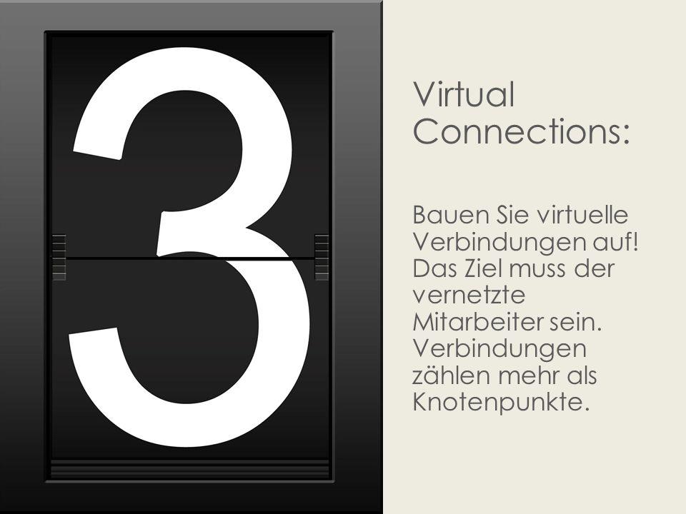 Virtual Connections: Bauen Sie virtuelle Verbindungen auf! Das Ziel muss der vernetzte Mitarbeiter sein. Verbindungen zählen mehr als Knotenpunkte.