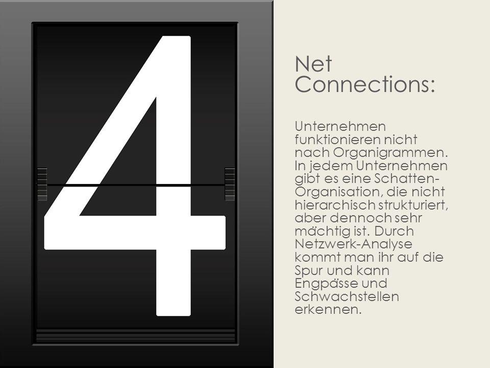 Net Connections: Unternehmen funktionieren nicht nach Organigrammen. In jedem Unternehmen gibt es eine Schatten- Organisation, die nicht hierarchisch