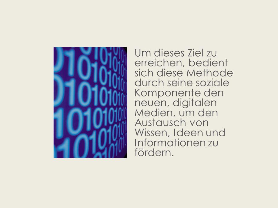 Um dieses Ziel zu erreichen, bedient sich diese Methode durch seine soziale Komponente den neuen, digitalen Medien, um den Austausch von Wissen, Ideen