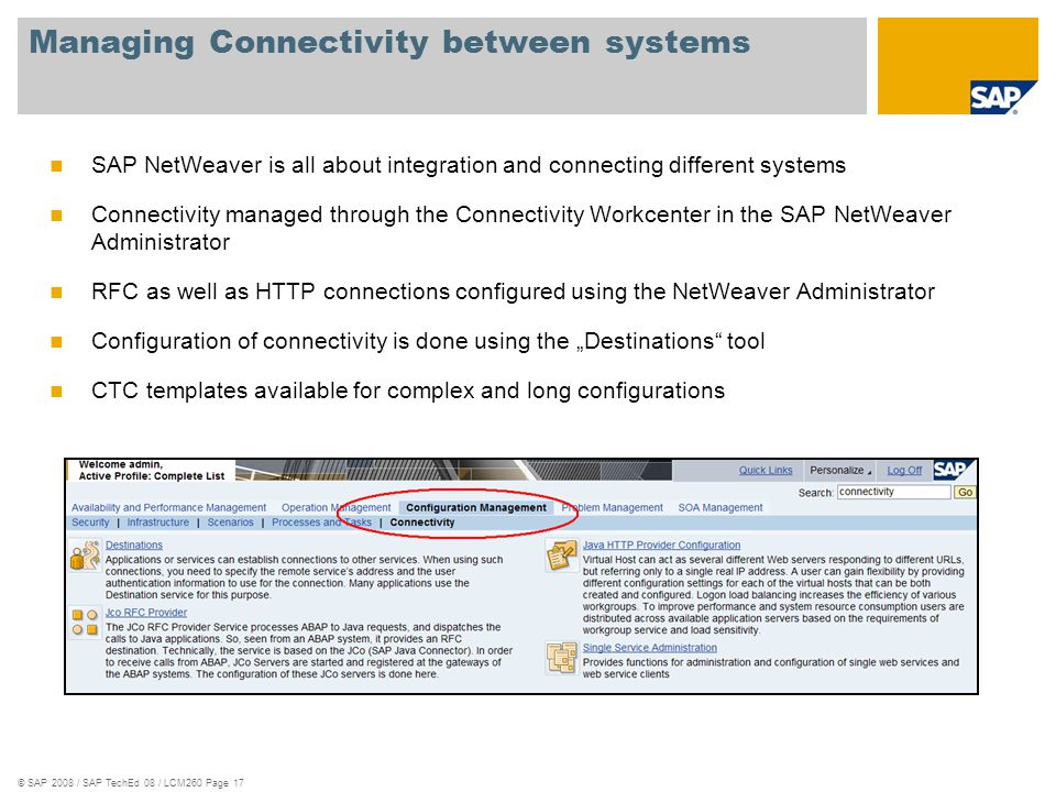 © SAP 2008 / SAP TechEd 08 / LCM260 Page 17 Managing Connectivity between systems SAP NetWeaver is all about integration and connecting different syst