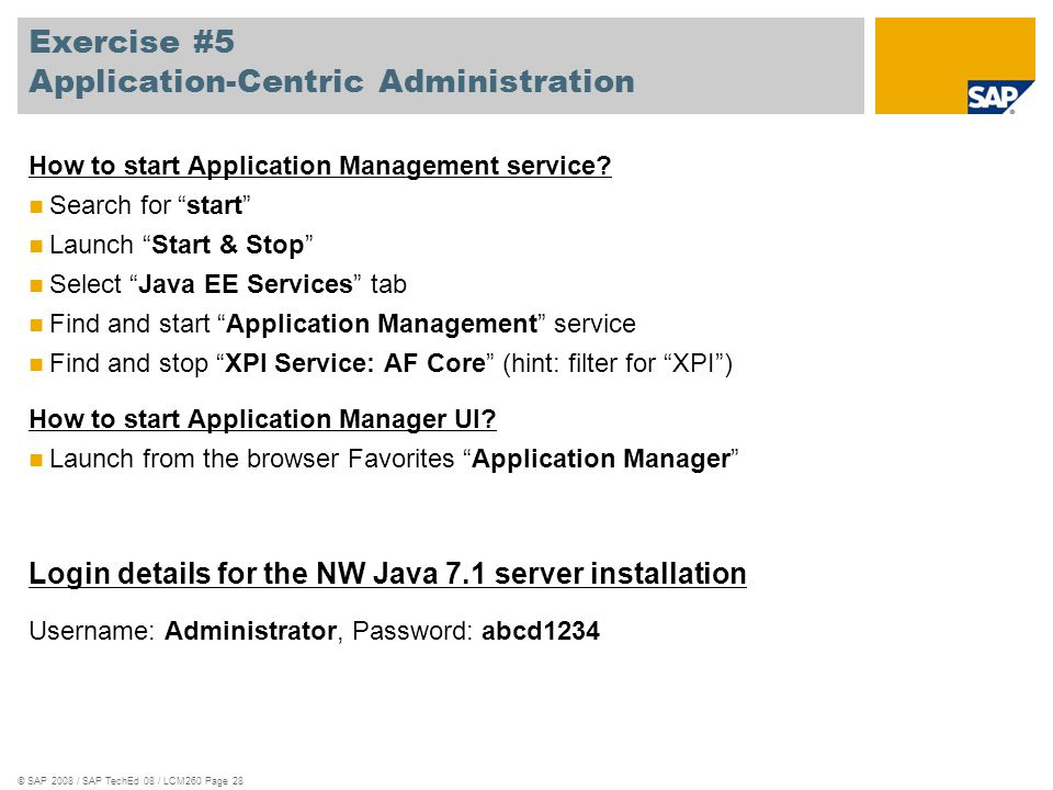"© SAP 2008 / SAP TechEd 08 / LCM260 Page 28 Exercise #5 Application-Centric Administration How to start Application Management service? Search for ""st"