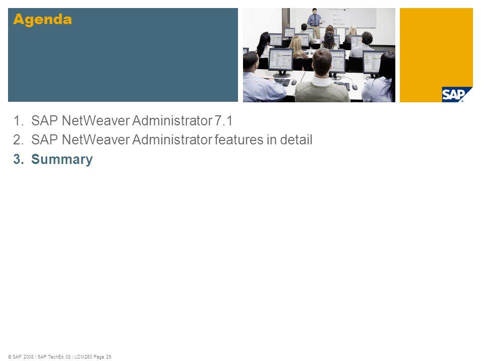 © SAP 2008 / SAP TechEd 08 / LCM260 Page 29 1.SAP NetWeaver Administrator 7.1 2.SAP NetWeaver Administrator features in detail 3.Summary Agenda