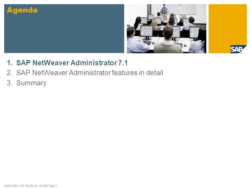 © SAP 2008 / SAP TechEd 08 / LCM260 Page 3 1.SAP NetWeaver Administrator 7.1 2.SAP NetWeaver Administrator features in detail 3.Summary Agenda