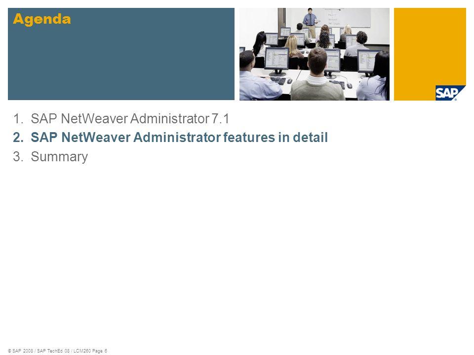 © SAP 2008 / SAP TechEd 08 / LCM260 Page 6 1.SAP NetWeaver Administrator 7.1 2.SAP NetWeaver Administrator features in detail 3.Summary Agenda