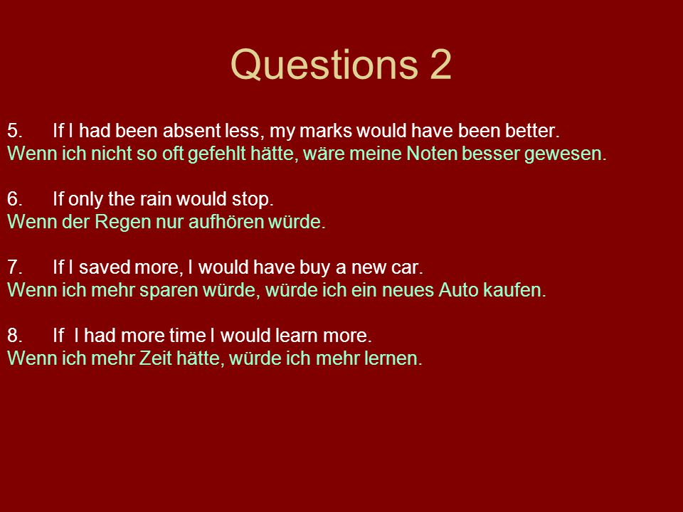 Questions 2 5.If I had been absent less, my marks would have been better.